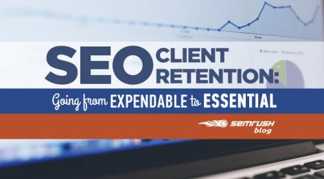 Preview: SEO Client Retention: Going From Expendable to Essential