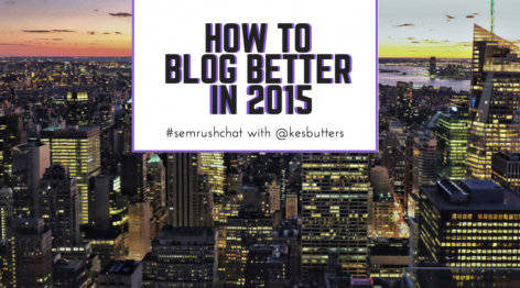 Preview: How to Make Your Blog Better in 2015 #semrushchat