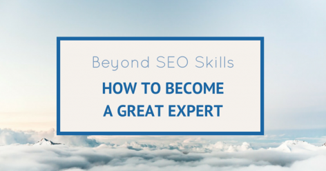 Preview: Beyond SEO Skills: How to Become a Great Expert