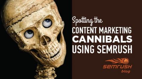 Preview: Spotting the Content Marketing Cannibals Using SEMRush