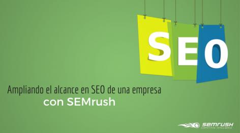 Vista preliminar: Ampliando el alcance en SEO de una empresa con SEMrush