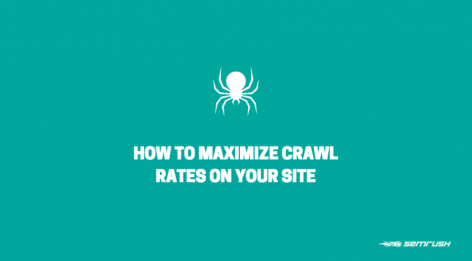 Preview: How To Maximize Crawl Rates On Your Site