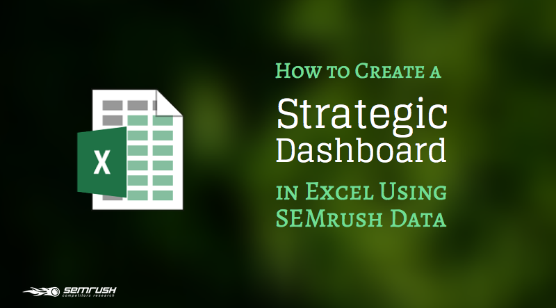 How to Create a Strategic Dashboard in Excel Using SEMrush Data [Excel Template Included]