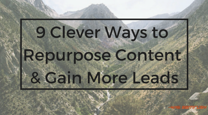 9 Clever Ways to Repurpose Content and Gain More Leads
