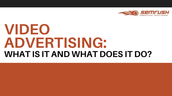 SEMrush Video Advertising Report: What Does It Do?