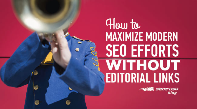 How to Maximize Modern SEO Efforts without Editorial Links