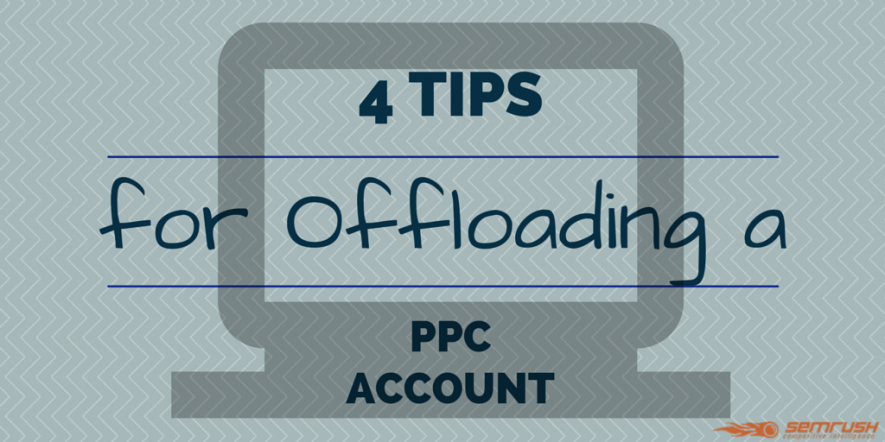4 Tips for Offloading a PPC Account