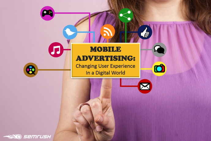 Mobile Advertising: Changing User Experience In a Digital World