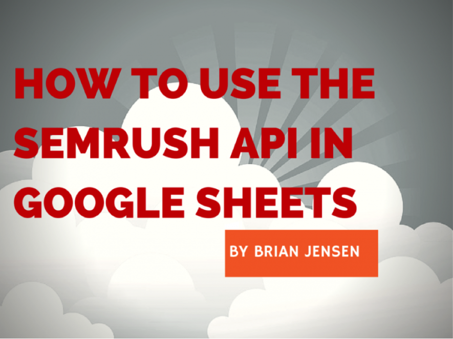 How To Use the SEMrush API in Google Sheets