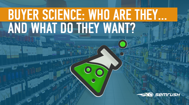 Buyer Science: Who are They… and What Do They Want?