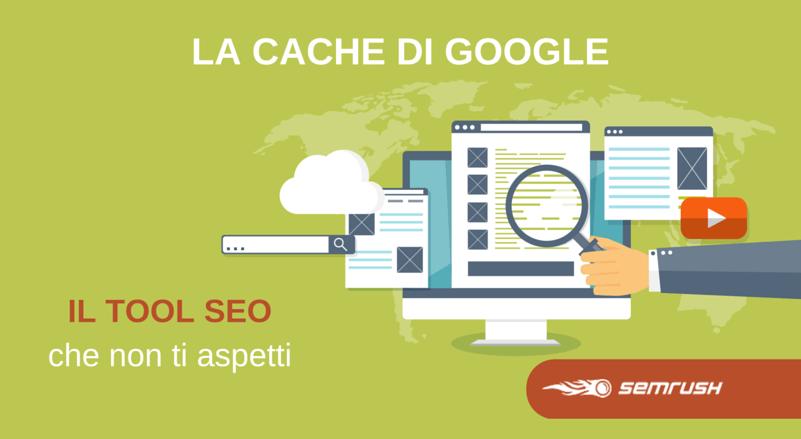 La cache di Google: uno strumento SEO molto strategico