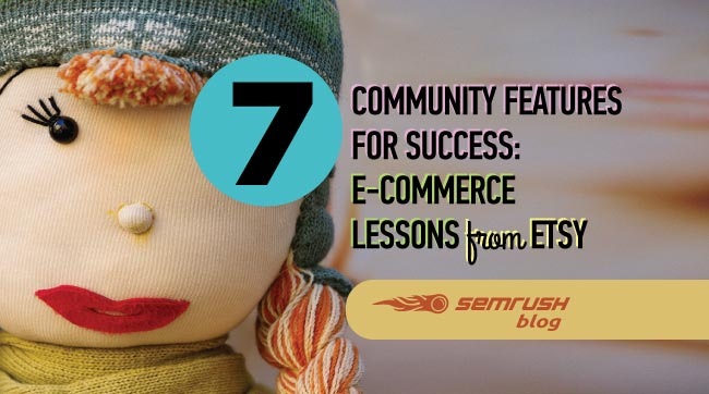 7 Community Features for Success: E-Commerce Lessons from Etsy
