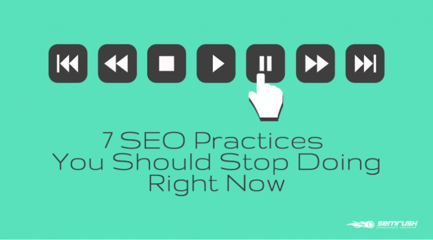 7 SEO Practices You Should Stop Doing Right Now