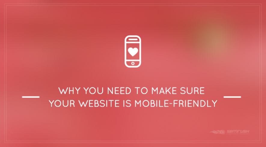 Why You Need to Make Sure Your Website is Mobile-Friendly