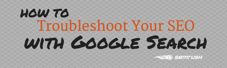 How to Troubleshoot Your SEO with Google Search