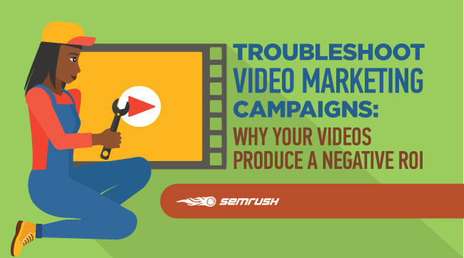 Troubleshoot Video Marketing Campaigns: Why Your Videos Produce a Negative ROI