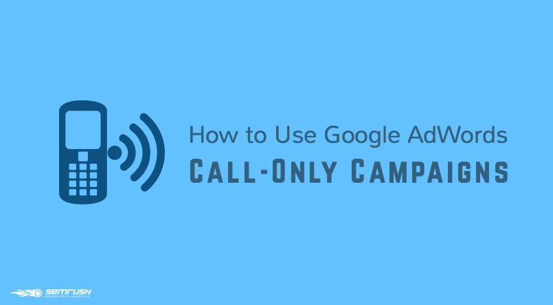 How to Use Google AdWords Call-Only Campaigns