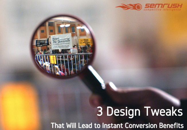 3 Design Tweaks That Will Lead to Instant Conversion Benefits