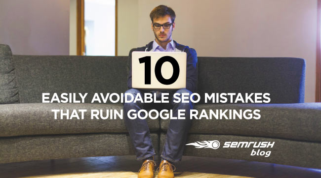 10 Easily Avoidable SEO Mistakes That Ruin Google Rankings