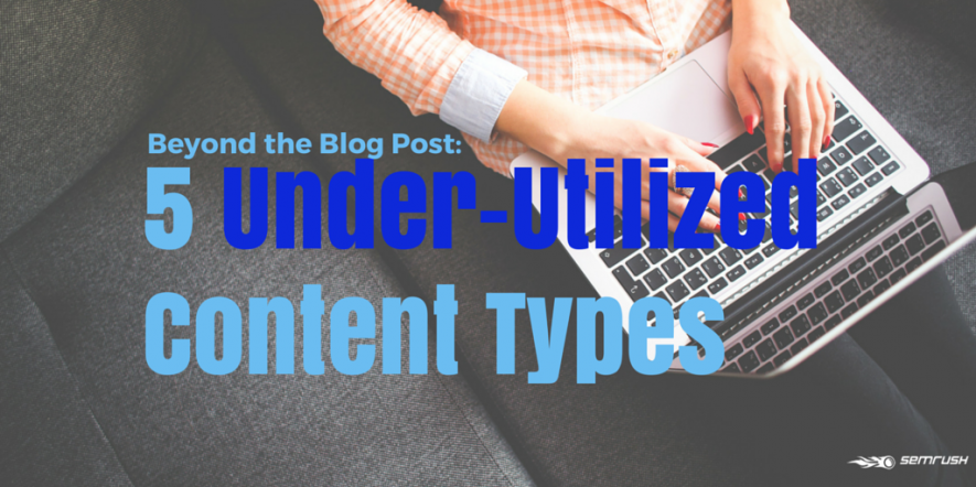 Beyond The Blog Post: 5 Under-Utilized Content Types