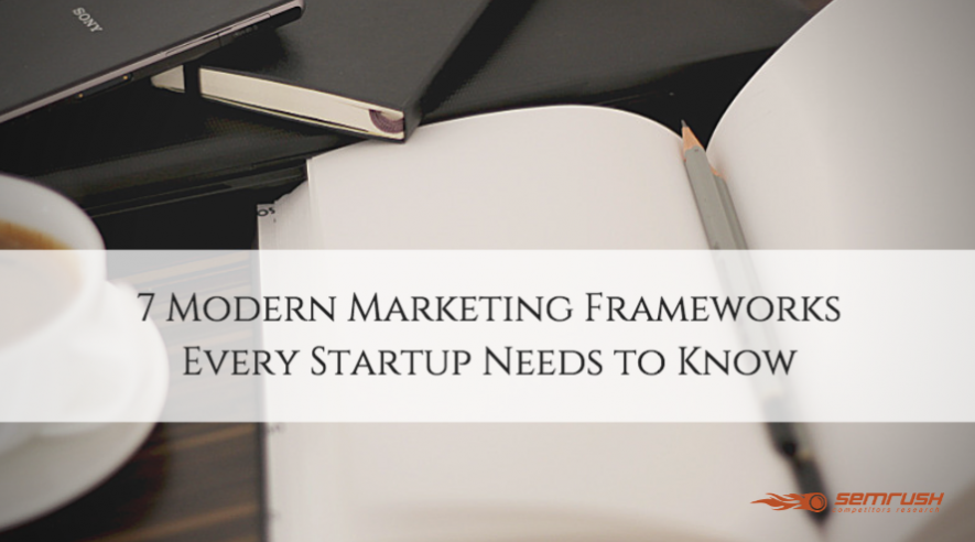 7 Modern Marketing Frameworks Every Startup Needs to Know