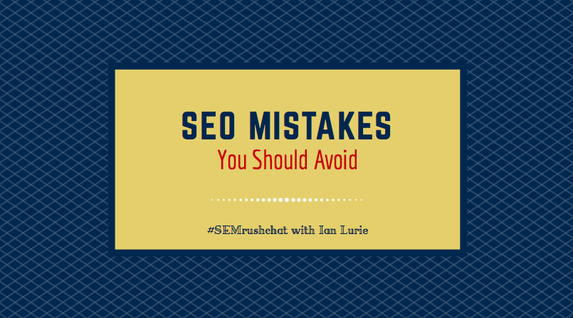 SEO Mistakes You Should Avoid #semrushchat