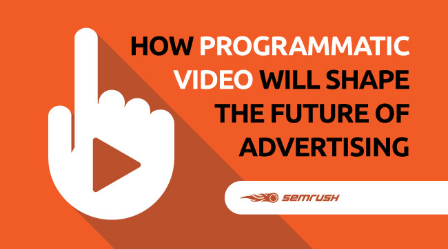 How Programmatic Video Will Shape the Future of Advertising