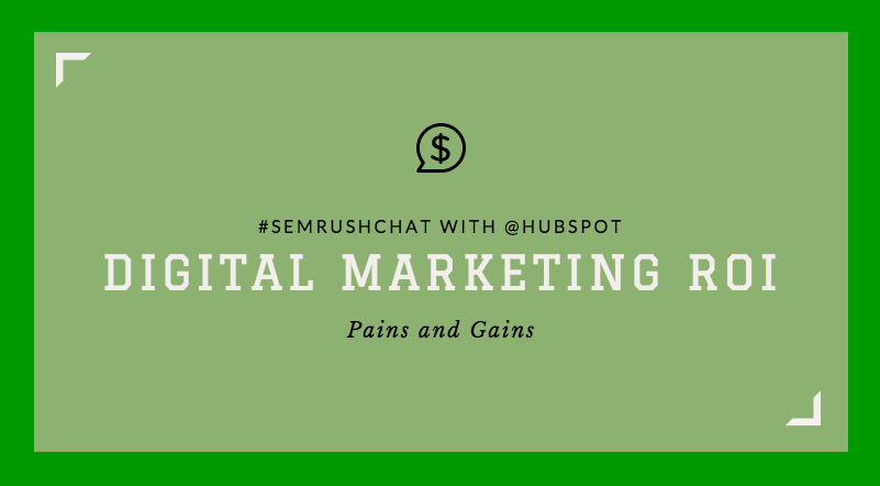 Digital Marketing ROI – Pains and Gains #semrushchat