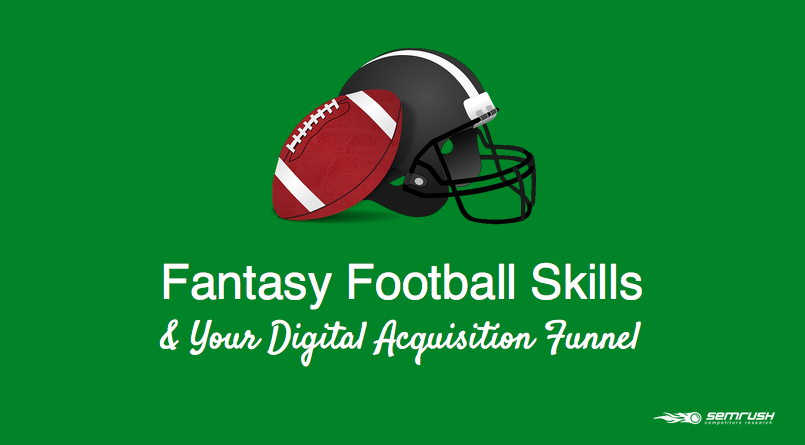 Fantasy Football Skills And Your Digital Acquisition Funnel (Part 1)