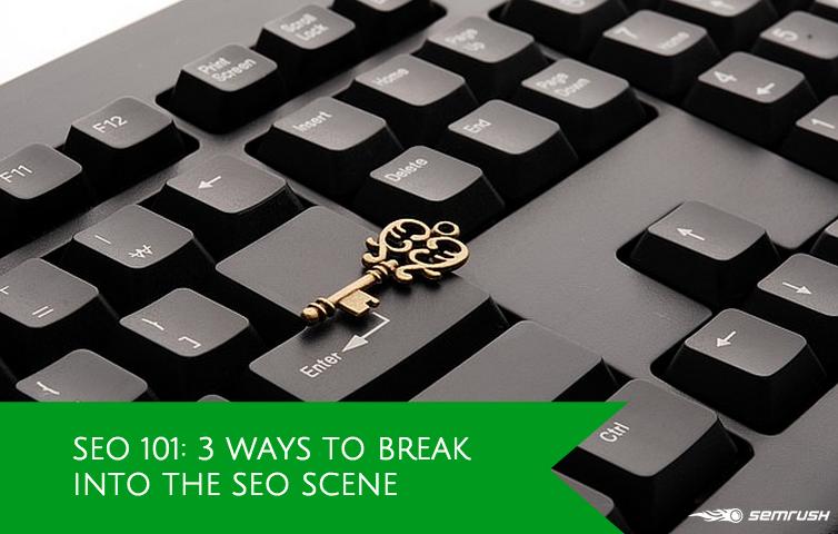SEO 101: 3 Ways to Break into the SEO Scene