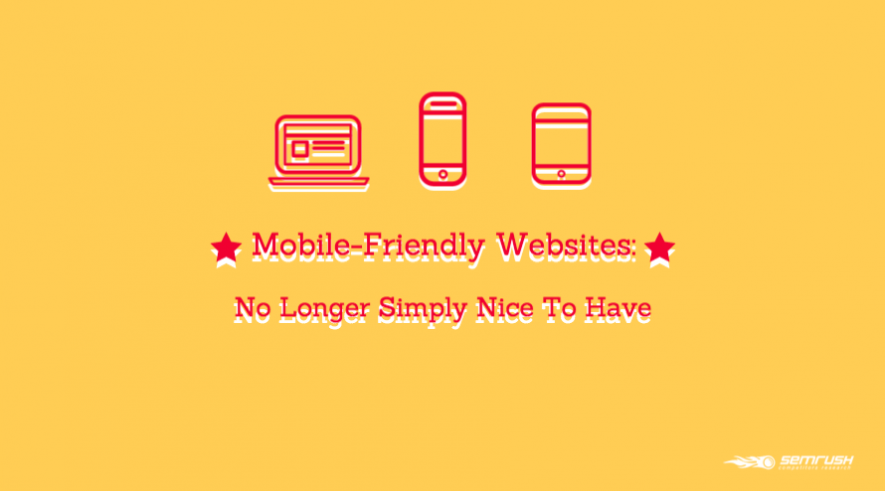 Mobile-Friendly Websites: No Longer Simply Nice To Have