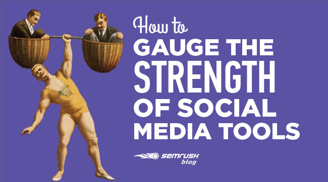How to Gauge the Strength of Social Media Tools
