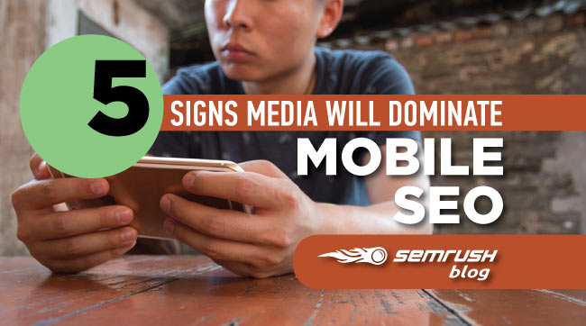 5 Signs Media Will Dominate Mobile SEO
