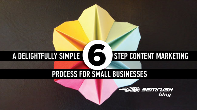A Delightfully Simple 6 Step Content Marketing Process For Small Businesses