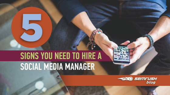 5 Signs You Need to Hire a Social Media Manager