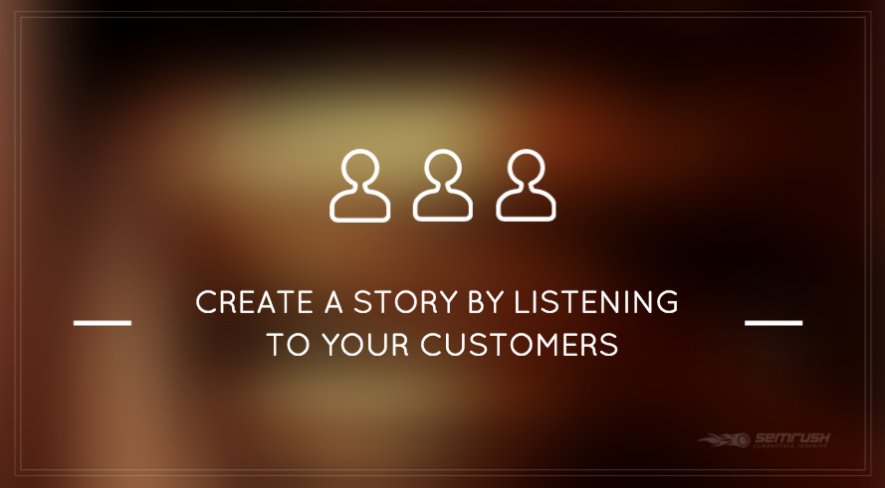 Create a Story by Listening to Your Customers