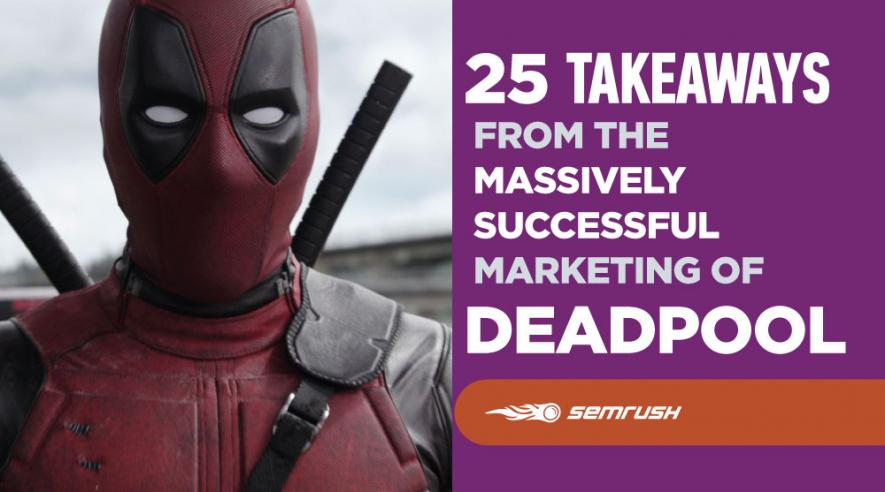 25 Takeaways from the Massively Successful Marketing of Deadpool