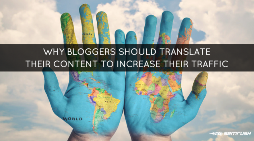 Why Bloggers Should Translate Their Content to Increase Their Traffic