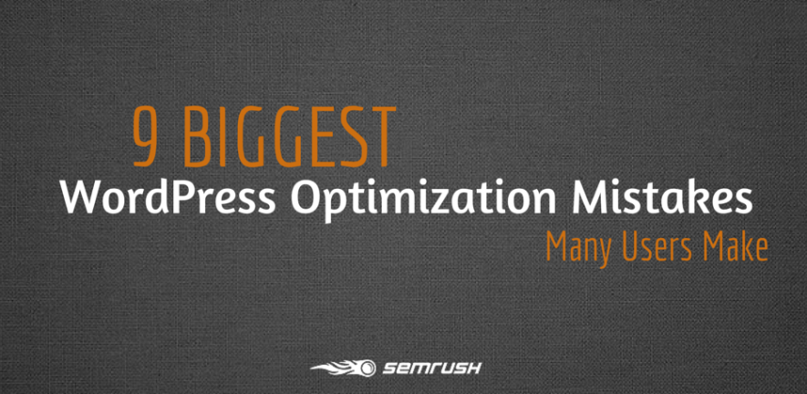 9 Biggest WordPress Optimization Mistakes Many Users Make