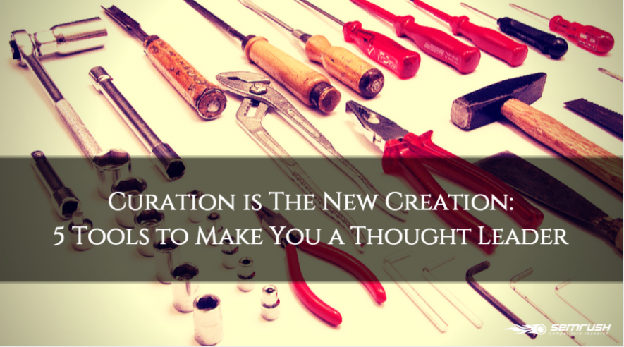 Curation is The New Creation: 5 Tools to Make You a Thought Leader