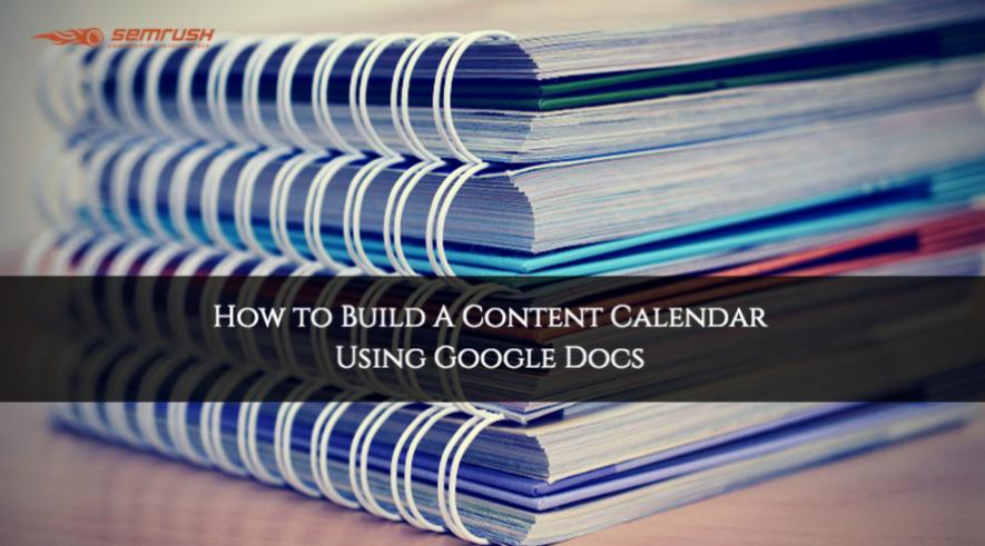 How to Build A Content Calendar Using Google Docs