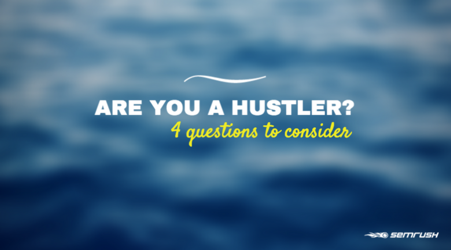 Are You A Hustler? 4 Questions to Consider