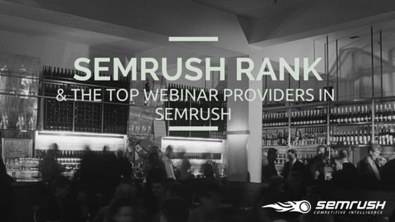 SEMrush Rank and The Top Webinar Providers in SEMrush