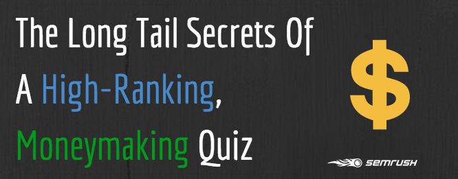 Case Study: The Long Tail Secrets Of A High-Ranking, Moneymaking Quiz