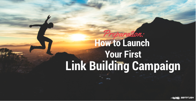 Preparation: How To Launch Your First Link Building Campaign