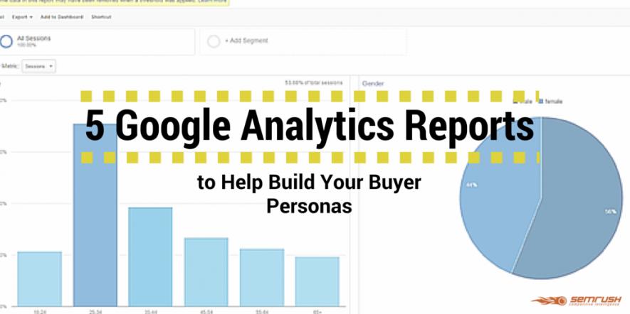 5 Google Analytics Reports to Help Build Your Buyer Personas
