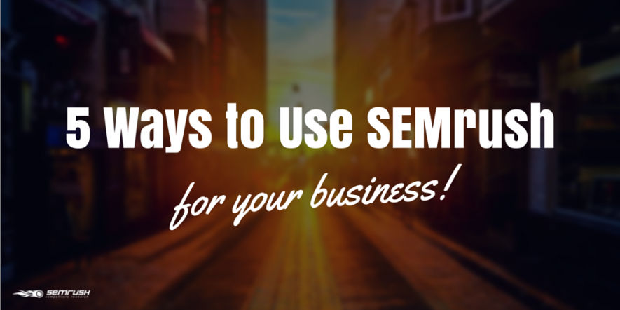 5 Ways to Use SEMrush for Your Business