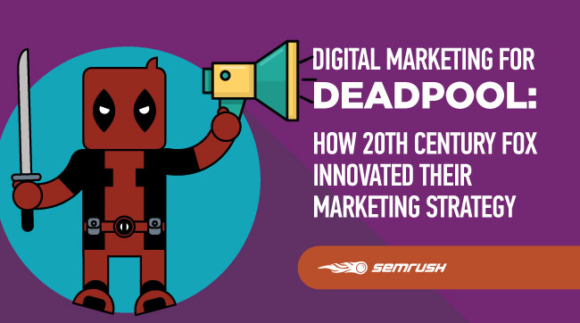 Digital Marketing for Deadpool: How 20th Century Fox Innovated Their Marketing Strategy