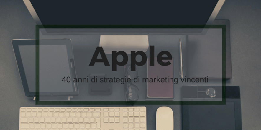 Apple: 40 anni di strategie di marketing vincenti