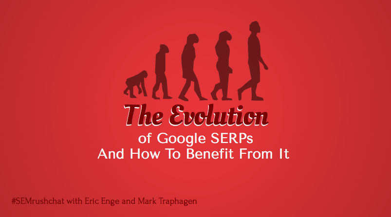 The Evolution of Google SERPs And How to Benefit From It #semrushchat